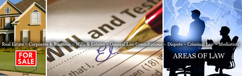 Real Estate - Corporate & Business - Wills & Estates - General Law Consultations - Dispute - Criminal Law - Mediation
